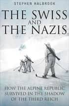 The Swiss and the Nazis - How the Alpine Republic Survived in the Shadow of the Third Reich ebook by
