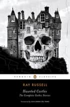 Haunted Castles - The Complete Gothic Stories ebook by Ray Russell, Guillermo Del Toro