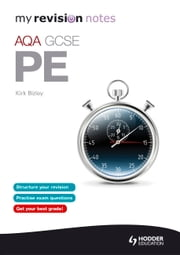 My Revision Notes: AQA GCSE PE ebook by Kirk Bizley