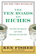 The Ten Roads to Riches ebook by Kenneth L. Fisher,Lara Hoffmans