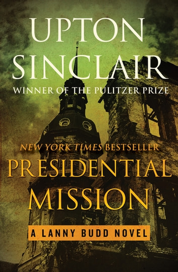 Presidential Mission ebook by Upton Sinclair