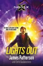 Daniel X: Lights Out - (Daniel X 6) eBook by James Patterson