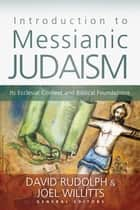 Introduction to Messianic Judaism ebook by David J. Rudolph,Joel Willitts