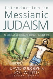 Introduction to Messianic Judaism - Its Ecclesial Context and Biblical Foundations ebook by David J. Rudolph,Joel Willitts