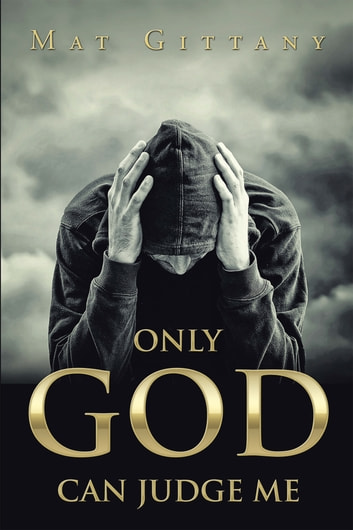 Only god can judge me ebook by mat gittany 9781524519599 only god can judge me ebook by mat gittany fandeluxe PDF