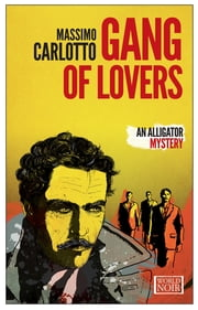 Gang of Lovers ebook by Massimo Carlotto,Antony Shugaar