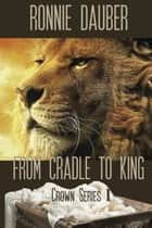 From Cradle to King ebook by Ronnie Dauber