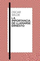 La importancia de llamarse Ernesto ebook by Oscar Wilde