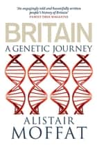 Britain - A Genetic Journey ebook by Alistair Moffat