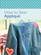 How to Sew - Applique ebook by David & Charles Editors