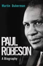 Paul Robeson ebook by Martin Duberman