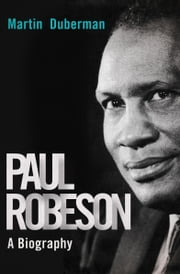 Paul Robeson - A Biography ebook by Martin Duberman