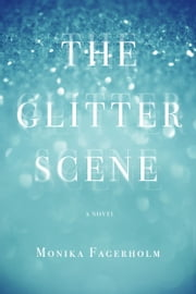 The Glitter Scene ebook by Monika Fagerholm