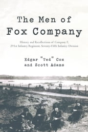 "The Men of Fox Company - History and Recollections of Company F, 291st Infantry Regiment, Seventy-Fifth Infantry Division ebook by Edgar ""Ted"" Cox and Scott Adams"