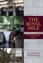 The Royal Mile - A Comprehensive Guide ebook by Jan-Andrew Henderson
