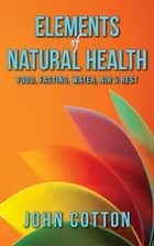 Elements of Natural Health ebook by John Cotton