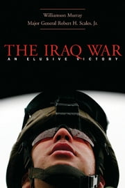 The Iraq War ebook by Williamson Murray,Robert H Scales