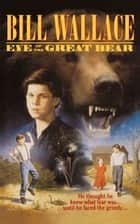 Eye of the Great Bear ebook by Bill Wallace