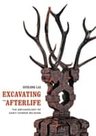 Excavating the Afterlife ebook by Guolong Lai