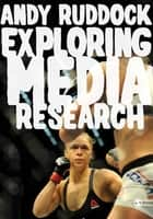 Exploring Media Research - Theories, Practice, and Purpose ebook by Dr. Andy Ruddock