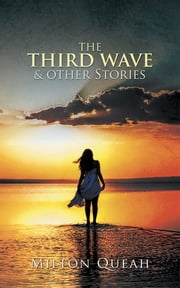 The Third Wave & other Stories ebook by Milton Queah