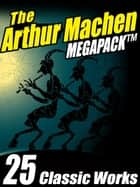 The Arthur Machen MEGAPACK ® - 25 Classic Works ebook by Arthur Machen