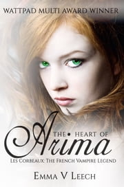 The Heart of Arima (Les Corbeaux: The French Vampire Legend Book 2) ebook by Emma V. Leech