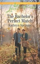 The Bachelor's Perfect Match (Mills & Boon Love Inspired) (Castle Falls, Book 3) ebook by Kathryn Springer