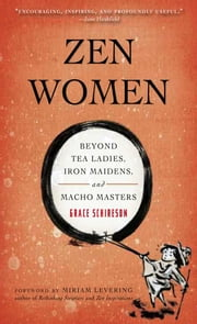 Zen Women - Beyond Tea Ladies, Iron Maidens, and Macho Masters ebook by Grace Schireson,Miriam Levering
