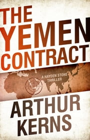 The Yemen Contract - A Hayden Stone Thriller ebook by Arthur Kerns