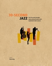 30-Second Jazz: The 50 crucial concepts, styles and performers, each explained in half a minute ebook by Dave Gelly