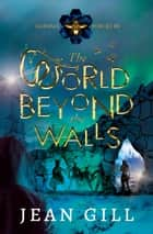 The World Beyond the Walls ebook by Jean Gill