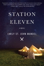 Station Eleven - A Novel ebook by Emily St. John Mandel