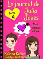 Le journal de Julia Jones -Tome 4 - Mon premier copain - Le journal de Julia Jones, #4 ebook by Katrina Kahler