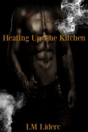 Heating Up The Kitchen ebook by I. M Liderc