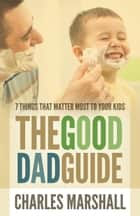 The Good Dad Guide ebook by Charles Marshall