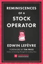 Reminiscences of a Stock Operator (Harriman Definitive Editions) - The classic novel based on the life of legendary stock market speculator Jesse Livermore ebook by Edwin Lefevre