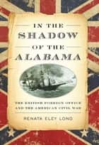 In the Shadow of the Alabama - The British Foreign Office and the American Civil War ebook by