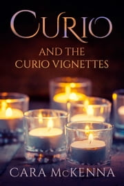 Curio and the Curio Vignettes ebook by Cara McKenna