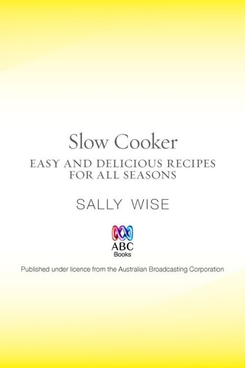 Slow Cooker - Easy and Delicious Recipes for All Seasons ebook by Sally Wise