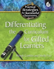 Differentiating the Curriculum for Gifted Learners All Grades ebook by Conklin, Wendy