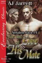 For the Love of His Mate ebook by AJ Jarrett