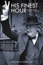 His Finest Hour - A Biography of Winston Churchill ekitaplar by Christopher Catherwood