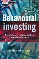 Behavioural Investing - A Practitioners Guide to Applying Behavioural Finance ebook by James Montier