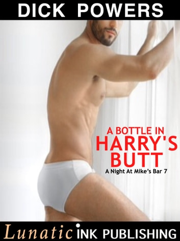 A Night At Mike's Bar 7: A Bottle In Harry's Butt ebook by Dick Powers