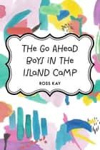 The Go Ahead Boys in the Island Camp ebook by Ross Kay