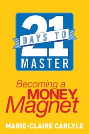 21 Days to Master Becoming a Money Magnet ebook by Marie-Claire Carlyle