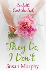 Confetti Confidential: They Do, I Don't ebook by Susan Murphy