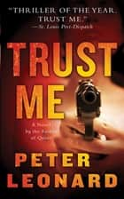 Trust Me - A Novel ebook by Peter Leonard