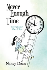 Never Enough Time - Looking Back On Where It Went ebook by Nancy Dean